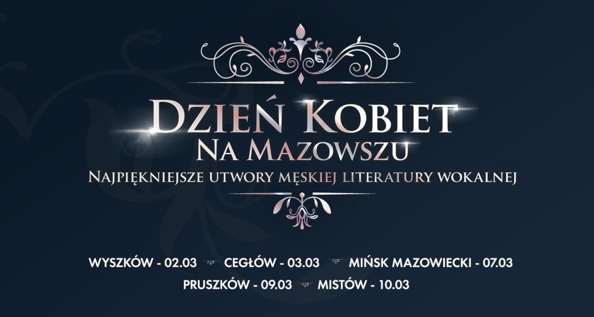"""Trasa koncertowa """"Dzien Kobiet na Mazowszu. Najpiękniejsze utwory męskiej literatury wokalnej"""" rozpoczęta!"""